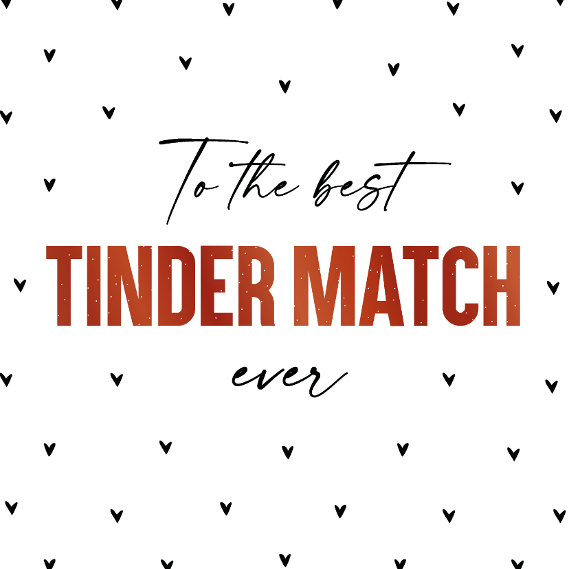 Valentijnskaarten - Valentijnskaart to the best Tinder match ever