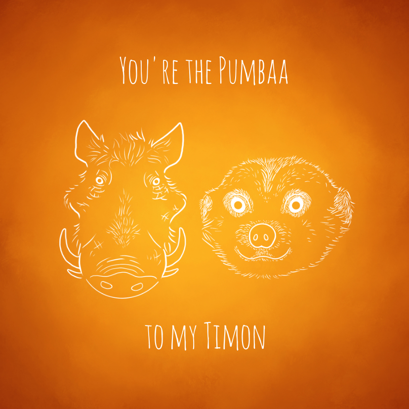 "Valentijnskaarten - Valentijnskaart ""You're the Pumbaa to my Timon"""