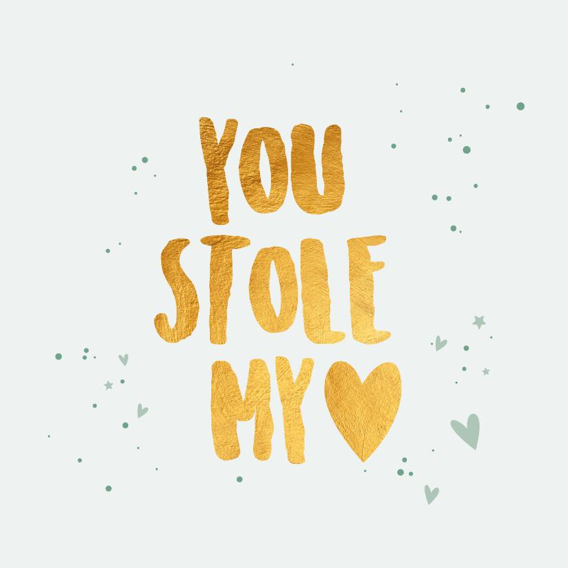 Valentijnskaarten - You stole my heart - gold - Valentijnskaart