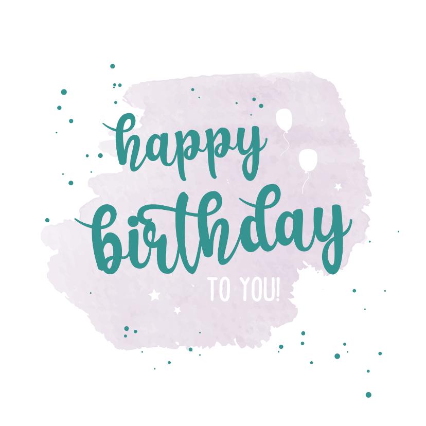 Verjaardagskaarten - Happy birthday to you - happy verjaardagskaart