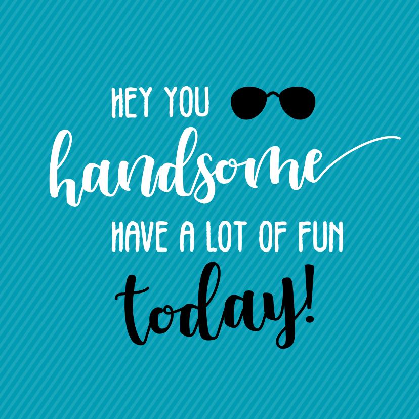 Verjaardagskaarten - Hey you handome - verjaardagskaart