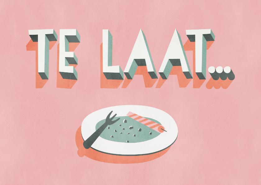 Verjaardagskaarten - Leuke verjaardagstaart 'Te laat...' met leeg gebaksbordje