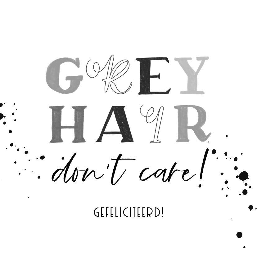 Verjaardagskaarten - Typografische verjaardagskaart 'Grey hair don't care'
