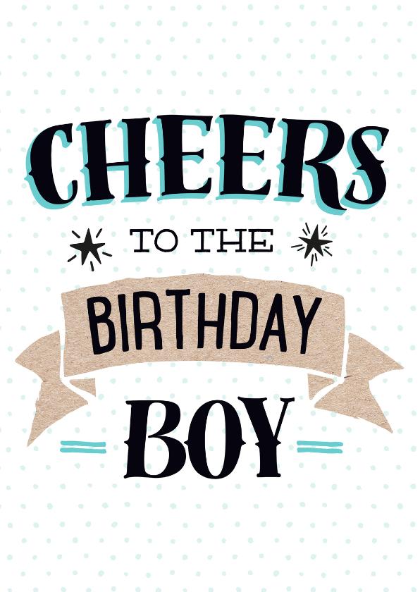 Verjaardagskaarten - Verjaardagskaart Cheers boy