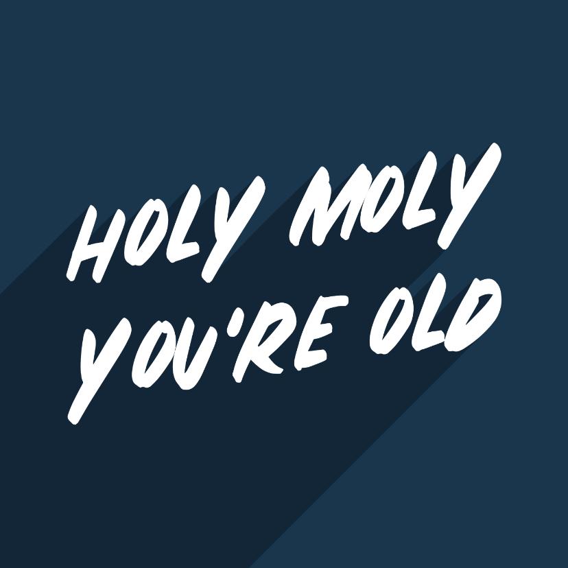 Verjaardagskaarten - Verjaardagskaart holy moly you're old man aanpasbaar