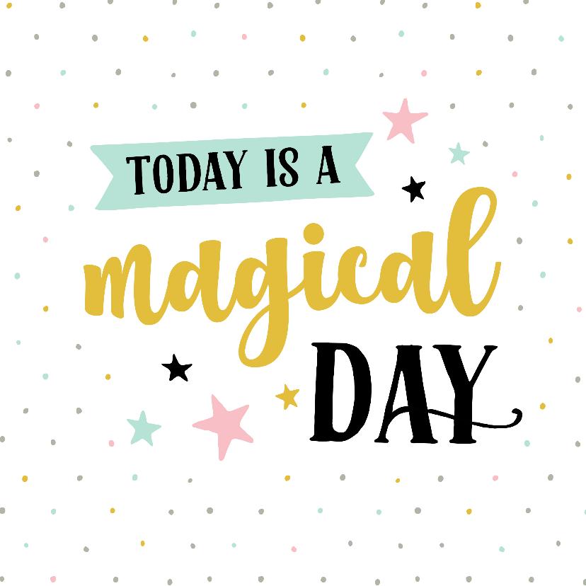 Verjaardagskaarten - Verjaardagskaart magical day