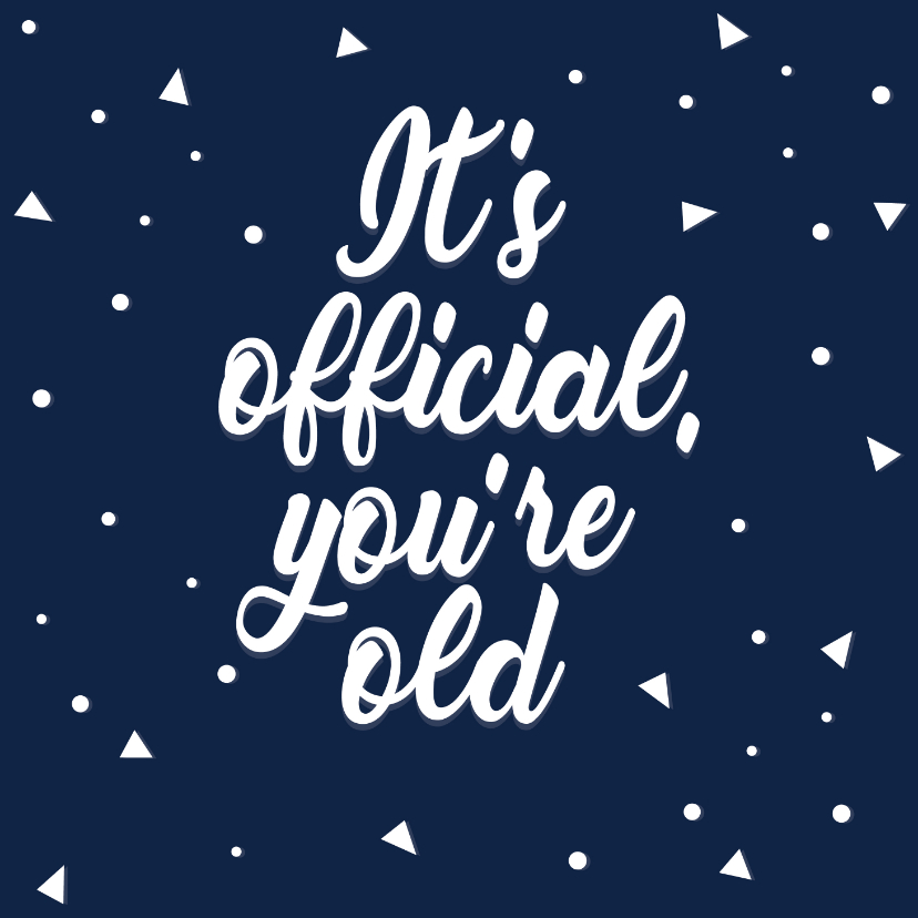 Verjaardagskaarten - Verjaardagskaart officially old