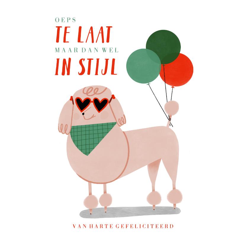Verjaardagskaarten - Verjaardagskaart te laat in stijl met poedel en ballonnen
