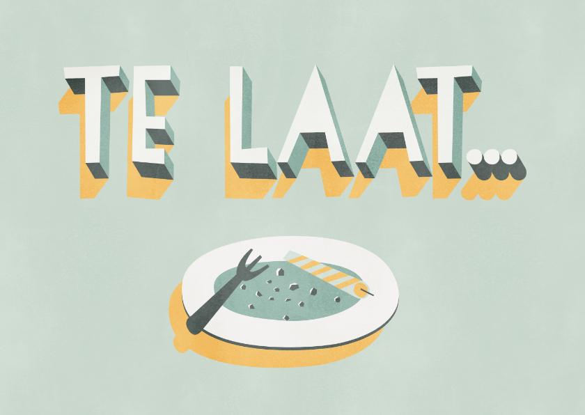Verjaardagskaarten - Verjaardagskaart 'Te laat...' leeg taartbordje en typografie