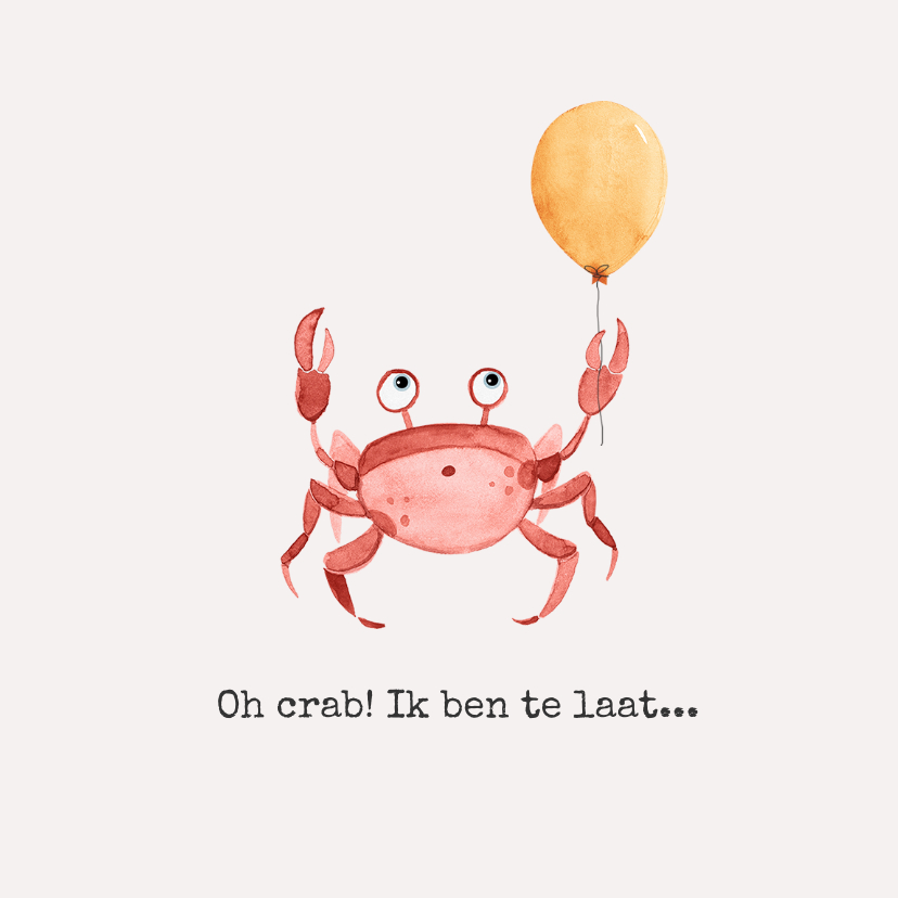 Verjaardagskaarten - Verjaardagskaart te laat oh crab ballon feestje