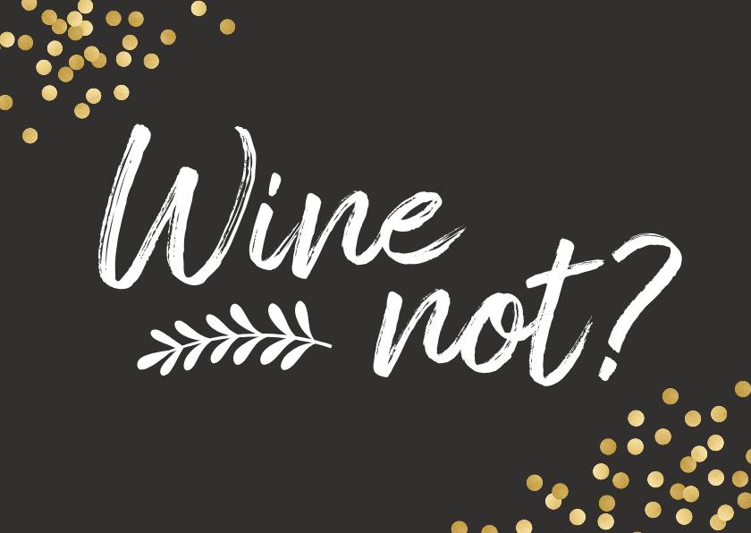 Verjaardagskaarten - Verjaardagskaart 'wine not?'