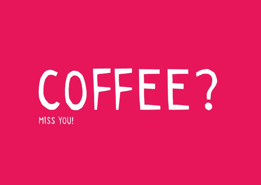 Vriendschap kaarten - Vriendschapskaart Coffee?