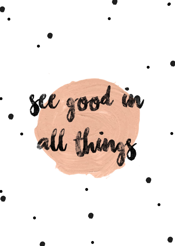 Woonkaarten - See the good in all things