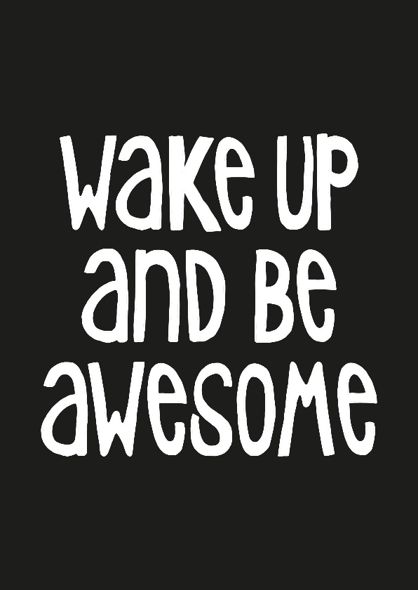 Woonkaarten - Woonkaart 'Wake up and be awesome'