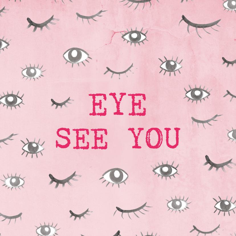 Zomaar kaarten - Grappige 'Eye see you' kaart met ogen.  Voor elk moment.