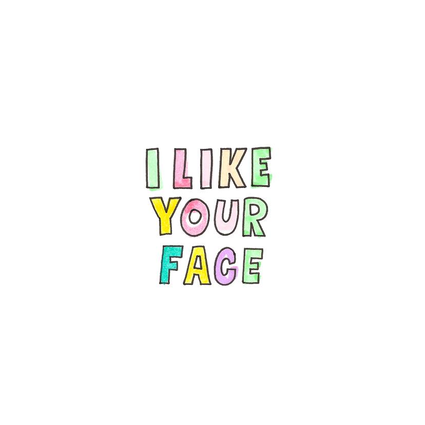 """Zomaar kaarten - """"I like your face"""" kaart met vrolijk gekleurde letters"""
