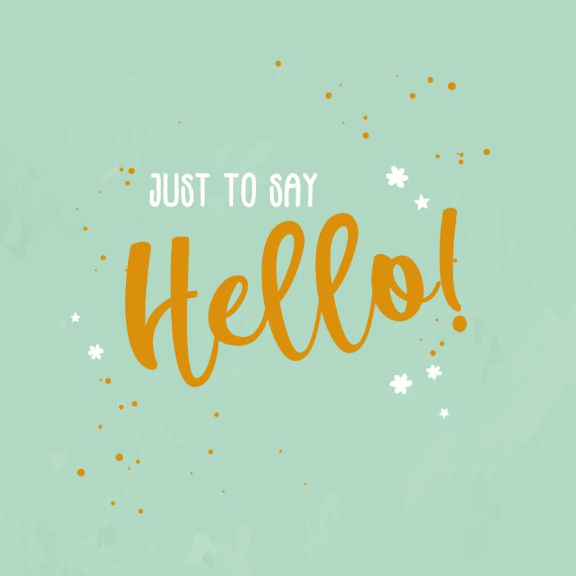 Zomaar kaarten - Just to say hello! - happy zomaar kaart
