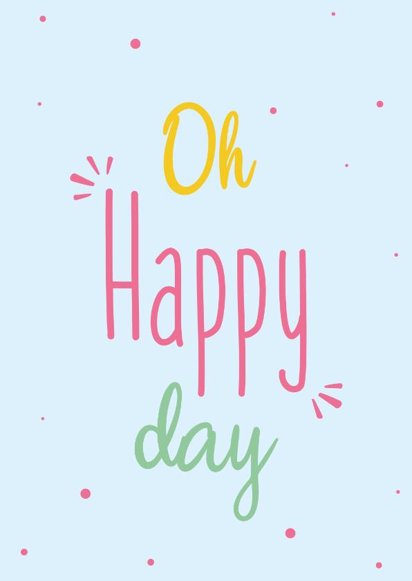 Zomaar kaarten - Oh happy day - spring colors - bemoedigingskaart