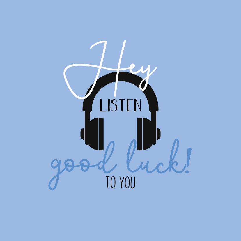 Zomaar kaarten - succeskaart-Hey listen good luck to you